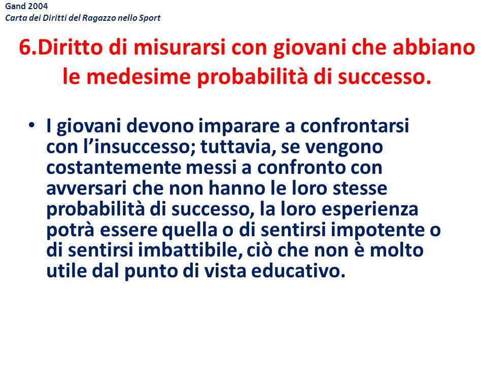 6.Diritto di misurarsi con giovani che abbiano le medesime probabilità di successo. I giovani devono imparare a confrontarsi con linsuccesso; tuttavia