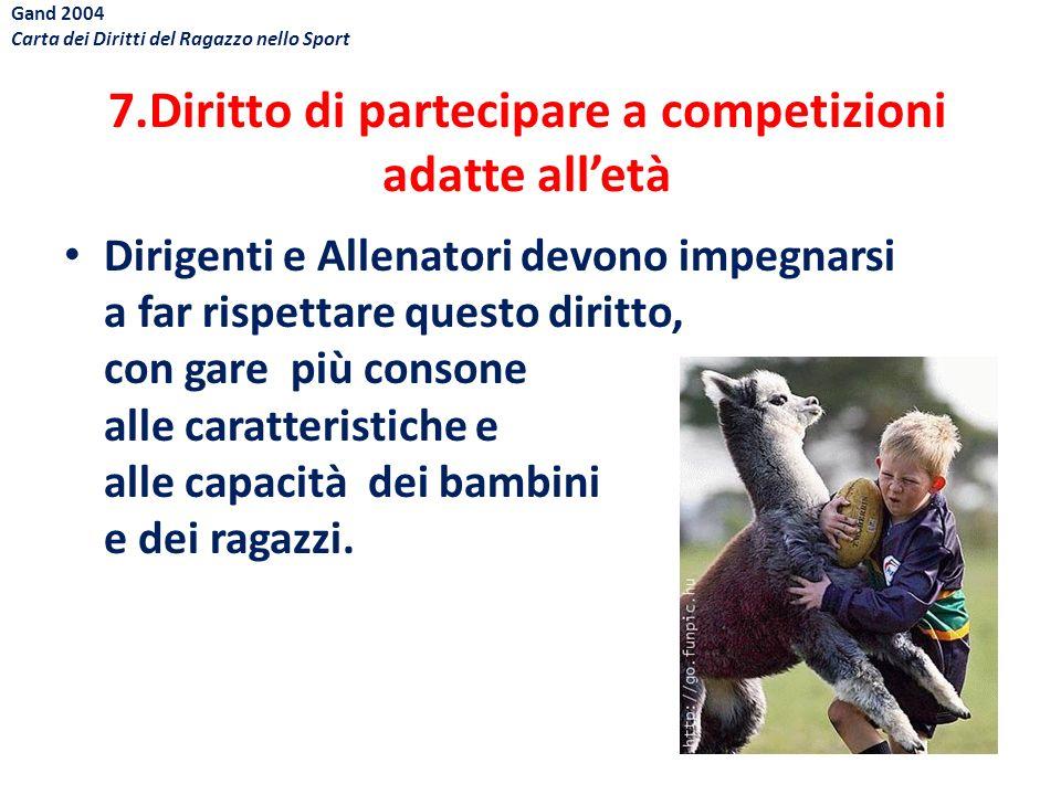 7.Diritto di partecipare a competizioni adatte alletà Dirigenti e Allenatori devono impegnarsi a far rispettare questo diritto, con gare più consone a