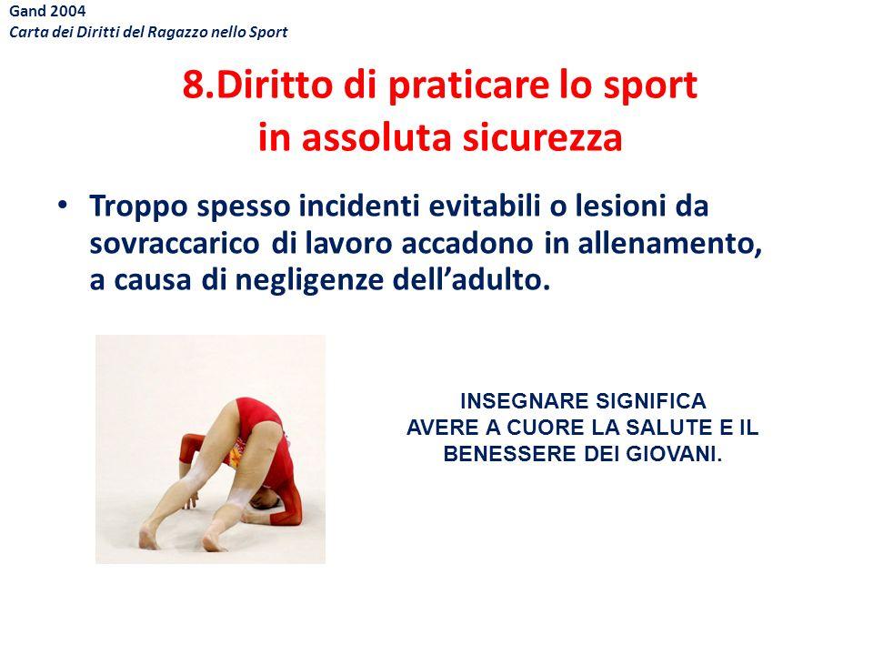 8.Diritto di praticare lo sport in assoluta sicurezza Troppo spesso incidenti evitabili o lesioni da sovraccarico di lavoro accadono in allenamento, a