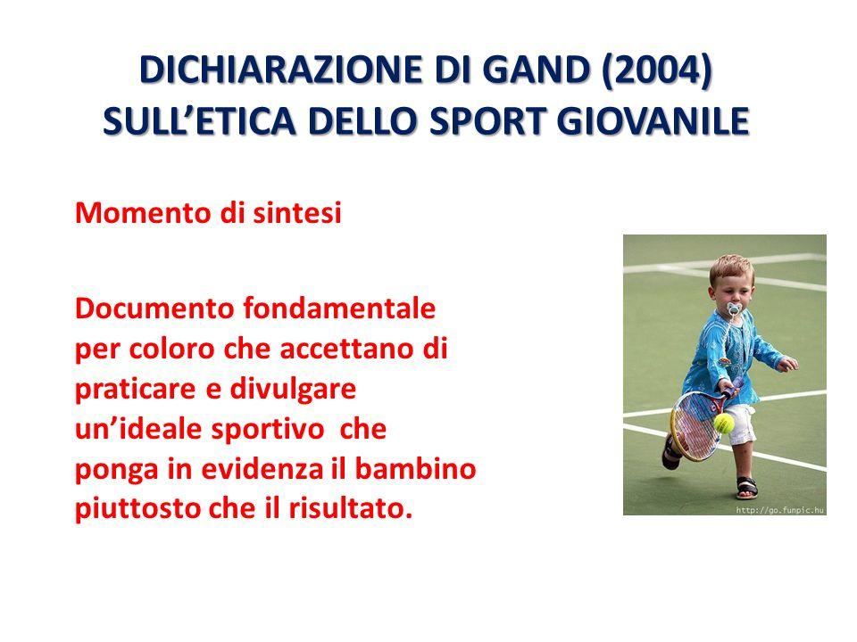 DICHIARAZIONE DI GAND (2004) SULLETICA DELLO SPORT GIOVANILE Momento di sintesi Documento fondamentale per coloro che accettano di praticare e divulga