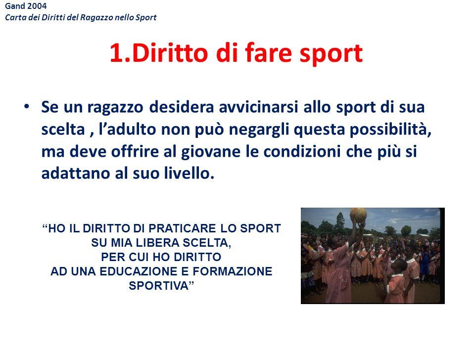 1.Diritto di fare sport Se un ragazzo desidera avvicinarsi allo sport di sua scelta, ladulto non può negargli questa possibilità, ma deve offrire al g