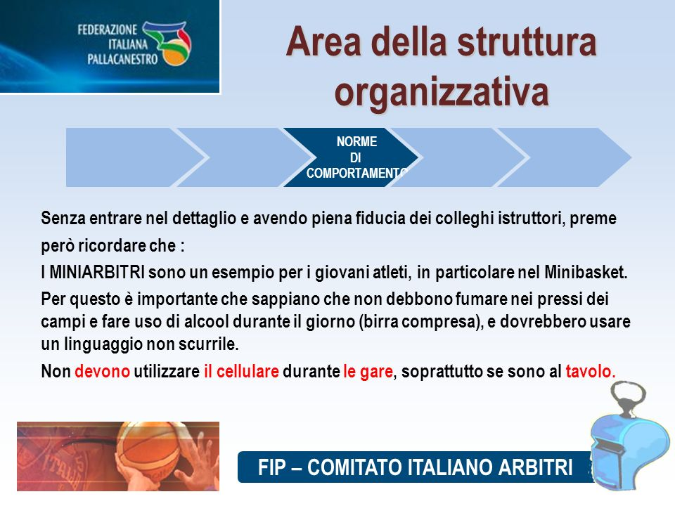 FIP – COMITATO ITALIANO ARBITRI Area della struttura organizzativa Senza entrare nel dettaglio e avendo piena fiducia dei colleghi istruttori, preme p