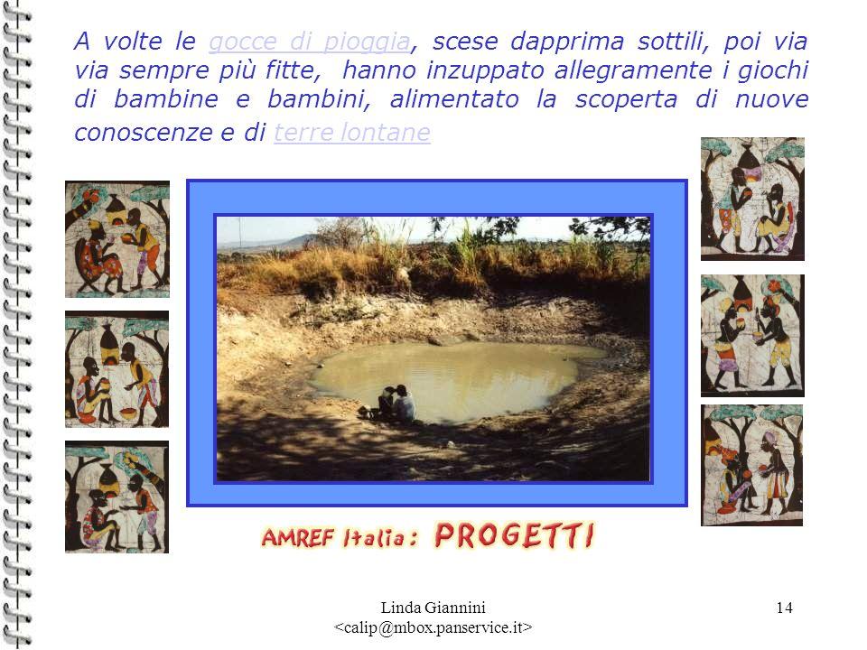 Linda Giannini 14 A volte le gocce di pioggia, scese dapprima sottili, poi via via sempre più fitte, hanno inzuppato allegramente i giochi di bambine