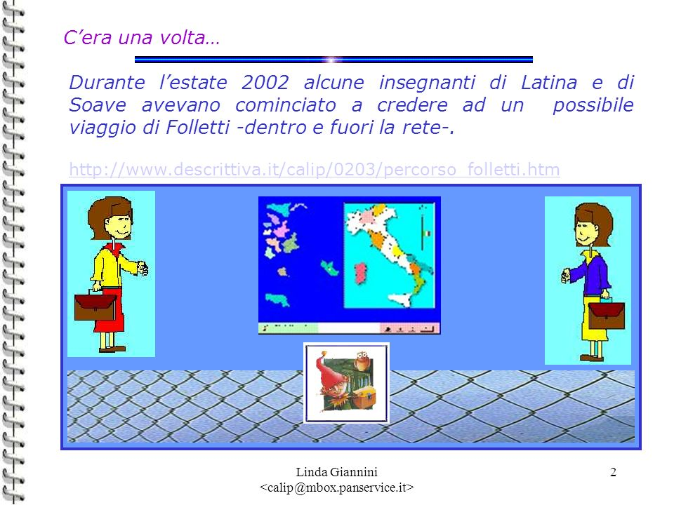 Linda Giannini 2 Cera una volta… Durante lestate 2002 alcune insegnanti di Latina e di Soave avevano cominciato a credere ad un possibile viaggio di F