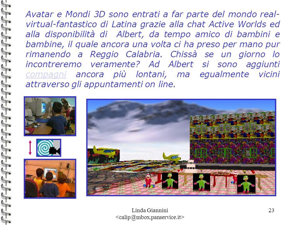 Linda Giannini 23 Avatar e Mondi 3D sono entrati a far parte del mondo real- virtual-fantastico di Latina grazie alla chat Active Worlds ed alla dispo