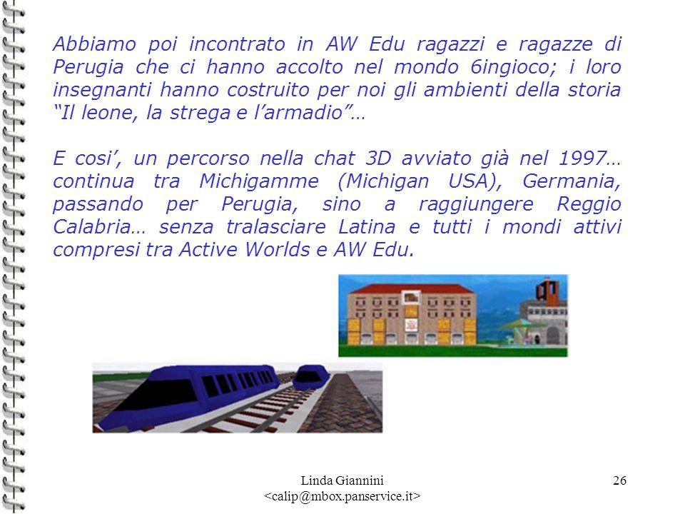 Linda Giannini 26 Abbiamo poi incontrato in AW Edu ragazzi e ragazze di Perugia che ci hanno accolto nel mondo 6ingioco; i loro insegnanti hanno costr