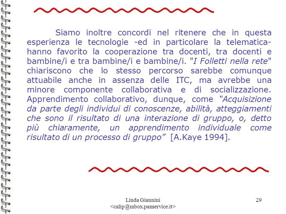 Linda Giannini 29 Siamo inoltre concordi nel ritenere che in questa esperienza le tecnologie -ed in particolare la telematica- hanno favorito la coope