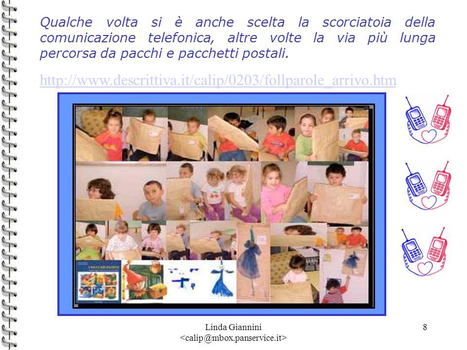Linda Giannini 8 Qualche volta si è anche scelta la scorciatoia della comunicazione telefonica, altre volte la via più lunga percorsa da pacchi e pacc