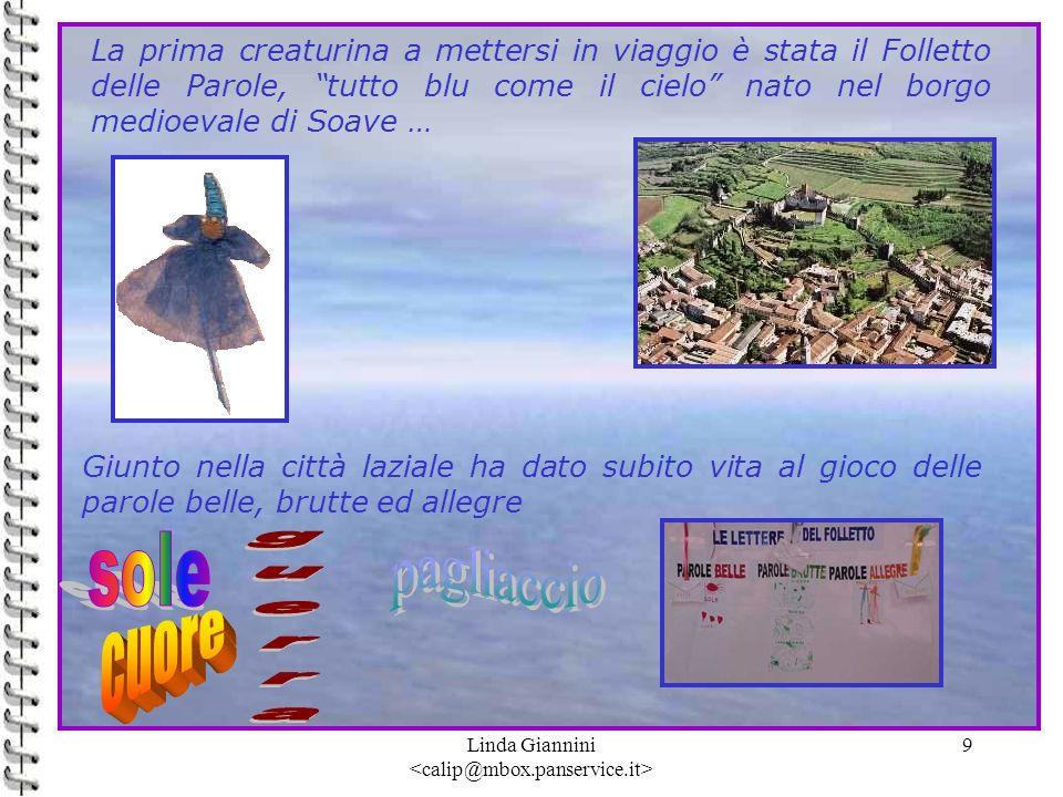 Linda Giannini 9 La prima creaturina a mettersi in viaggio è stata il Folletto delle Parole, tutto blu come il cielo nato nel borgo medioevale di Soav