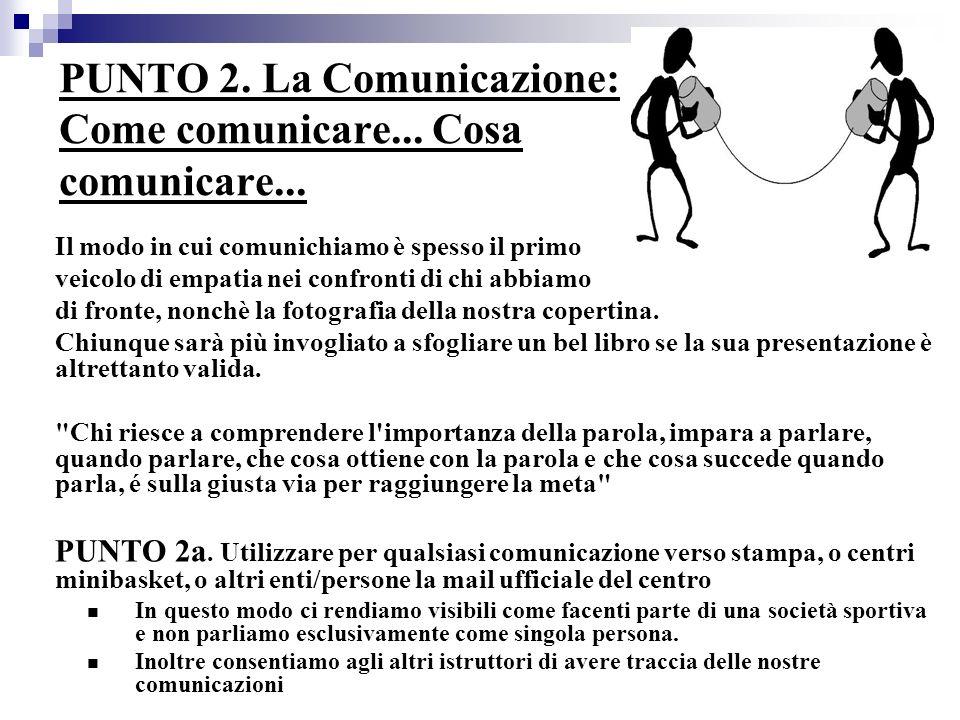 PUNTO 2. La Comunicazione: Come comunicare... Cosa comunicare... Il modo in cui comunichiamo è spesso il primo veicolo di empatia nei confronti di chi