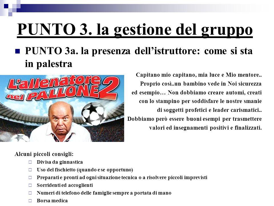 PUNTO 3. la gestione del gruppo PUNTO 3a. la presenza dellistruttore: come si sta in palestra Capitano mio capitano, mia luce e Mio mentore.. Proprio