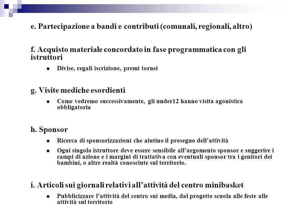 e. Partecipazione a bandi e contributi (comunali, regionali, altro) f. Acquisto materiale concordato in fase programmatica con gli istruttori Divise,