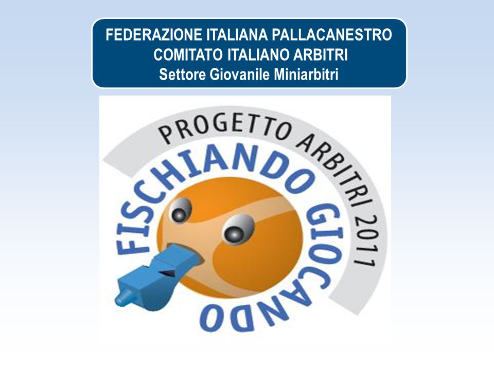 FEDERAZIONE ITALIANA PALLACANESTRO COMITATO ITALIANO ARBITRI Settore Giovanile Miniarbitri
