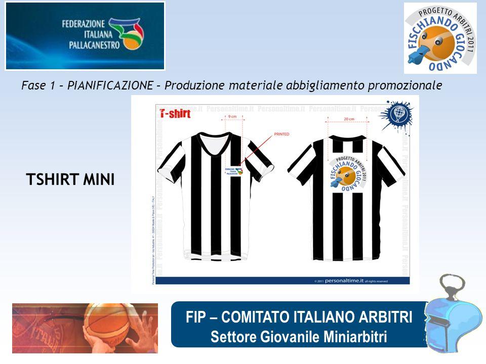 FIP – COMITATO ITALIANO ARBITRI Settore Giovanile Miniarbitri Fase 1 – PIANIFICAZIONE – Produzione materiale abbigliamento promozionale TSHIRT MINI