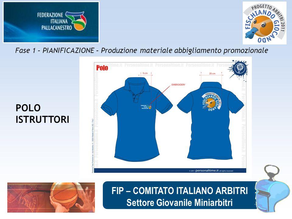 FIP – COMITATO ITALIANO ARBITRI Settore Giovanile Miniarbitri Fase 1 – PIANIFICAZIONE – Produzione materiale abbigliamento promozionale POLO ISTRUTTOR