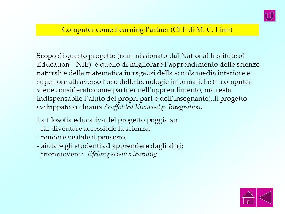Computer come Learning Partner (CLP di M. C. Linn) Scopo di questo progetto (commissionato dal National Institute of Education – NIE) è quello di migl