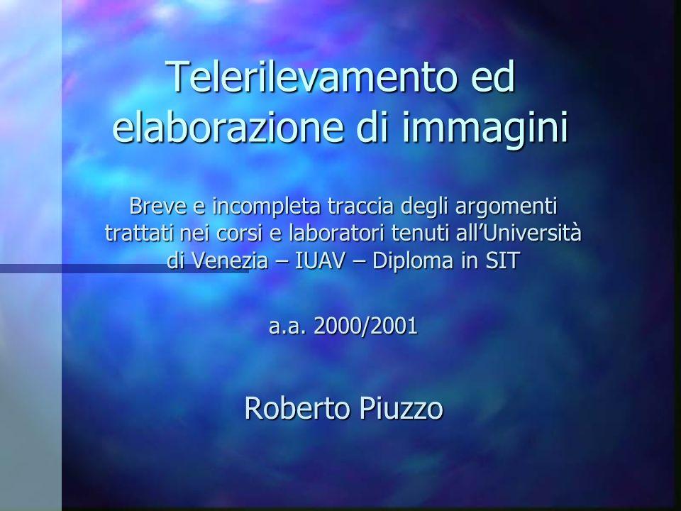 Telerilevamento ed elaborazione di immagini Breve e incompleta traccia degli argomenti trattati nei corsi e laboratori tenuti allUniversità di Venezia