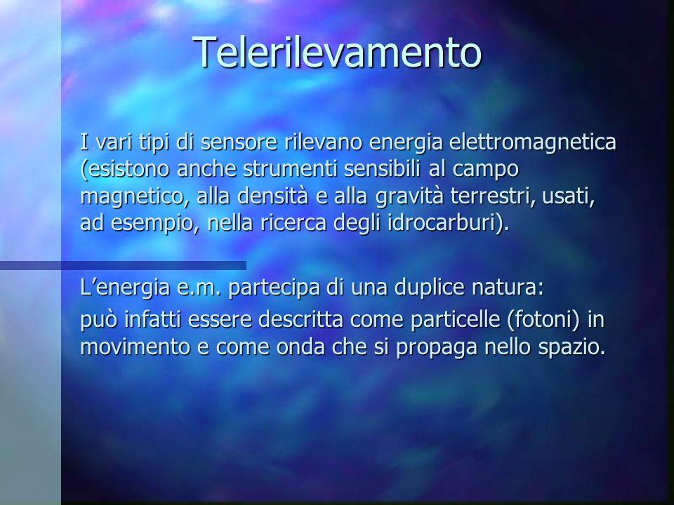 Telerilevamento I vari tipi di sensore rilevano energia elettromagnetica (esistono anche strumenti sensibili al campo magnetico, alla densità e alla g