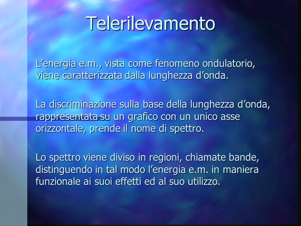 Telerilevamento Lenergia e.m., vista come fenomeno ondulatorio, viene caratterizzata dalla lunghezza donda. La discriminazione sulla base della lunghe