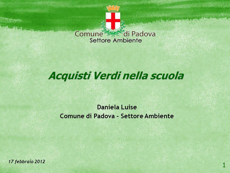 1 Acquisti Verdi nella scuola 17 febbraio 2012 Daniela Luise Comune di Padova - Settore Ambiente