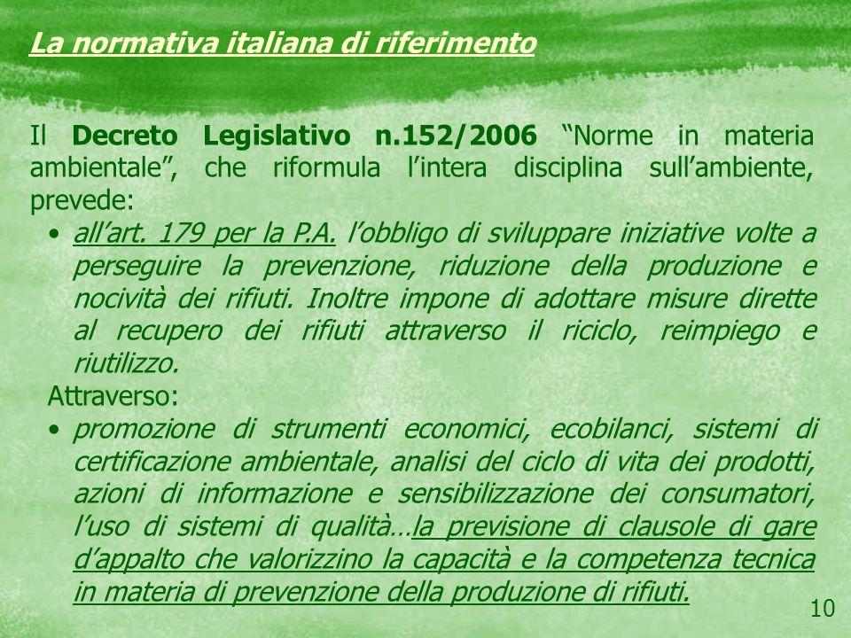 10 La normativa italiana di riferimento Il Decreto Legislativo n.152/2006 Norme in materia ambientale, che riformula lintera disciplina sullambiente,
