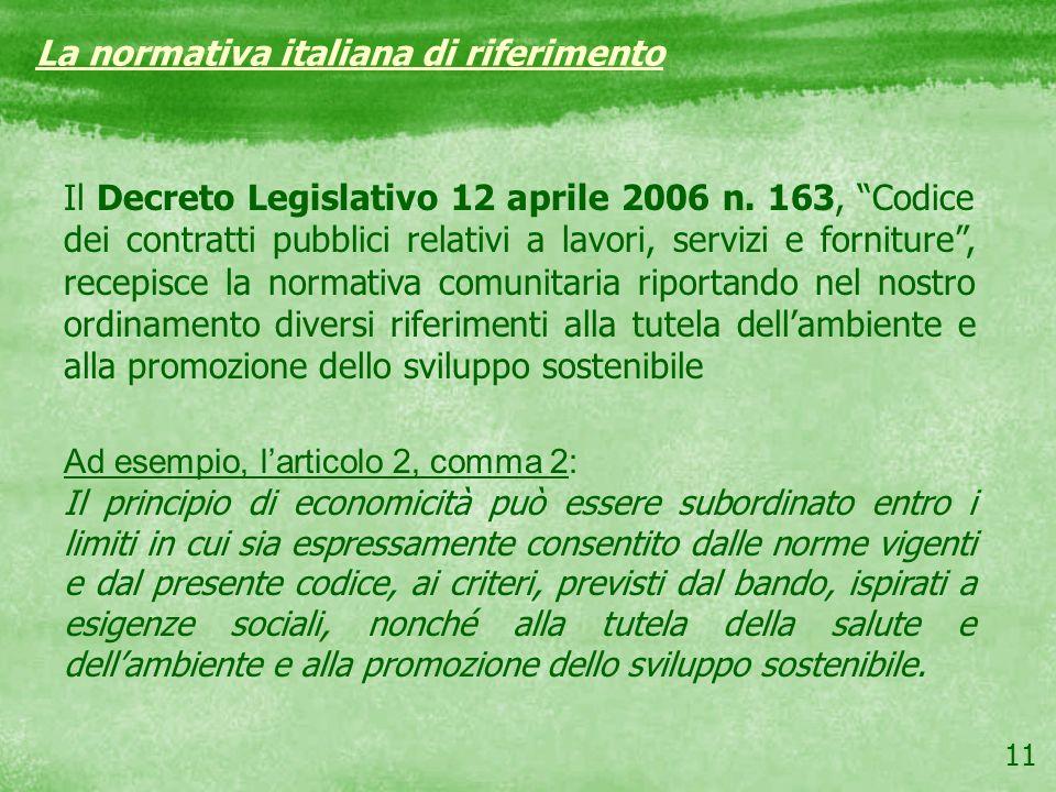 11 Il Decreto Legislativo 12 aprile 2006 n. 163, Codice dei contratti pubblici relativi a lavori, servizi e forniture, recepisce la normativa comunita