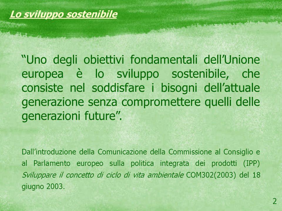2 Lo sviluppo sostenibile Uno degli obiettivi fondamentali dellUnione europea è lo sviluppo sostenibile, che consiste nel soddisfare i bisogni dellatt