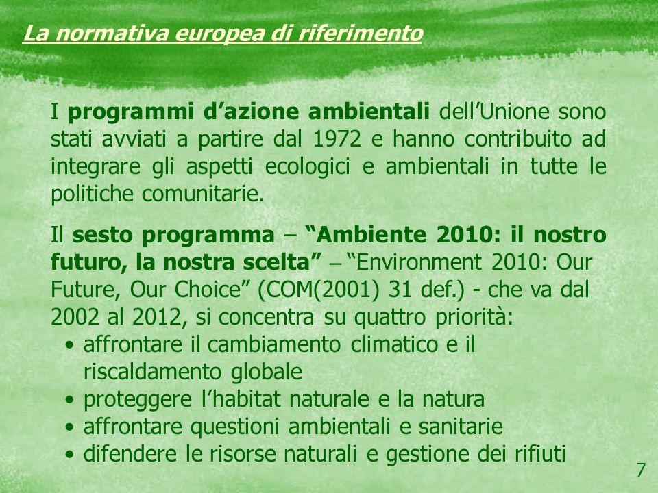 7 I programmi dazione ambientali dellUnione sono stati avviati a partire dal 1972 e hanno contribuito ad integrare gli aspetti ecologici e ambientali