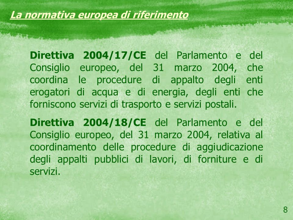 8 Direttiva 2004/17/CE del Parlamento e del Consiglio europeo, del 31 marzo 2004, che coordina le procedure di appalto degli enti erogatori di acqua e
