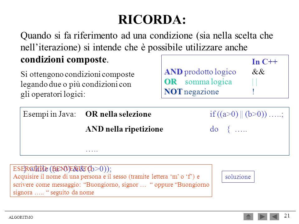ALGORITMO 21 RICORDA: Quando si fa riferimento ad una condizione (sia nella scelta che nelliterazione) si intende che è possibile utilizzare anche con