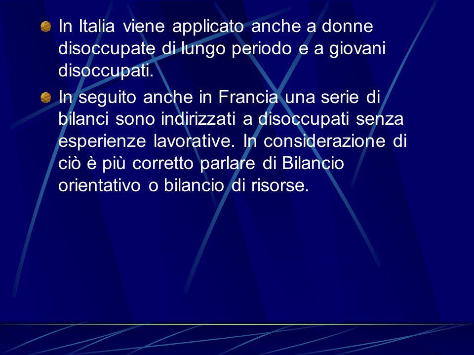 In Italia viene applicato anche a donne disoccupate di lungo periodo e a giovani disoccupati. In seguito anche in Francia una serie di bilanci sono in