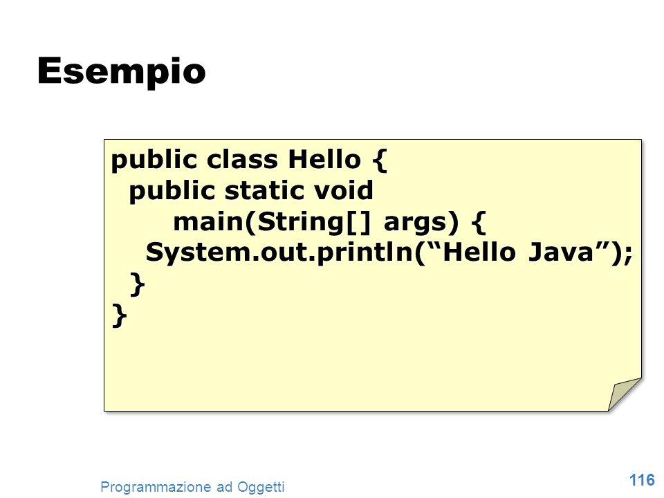 116 Programmazione ad Oggetti Esempio public class Hello { public static void public static void main(String[] args) { main(String[] args) { System.ou