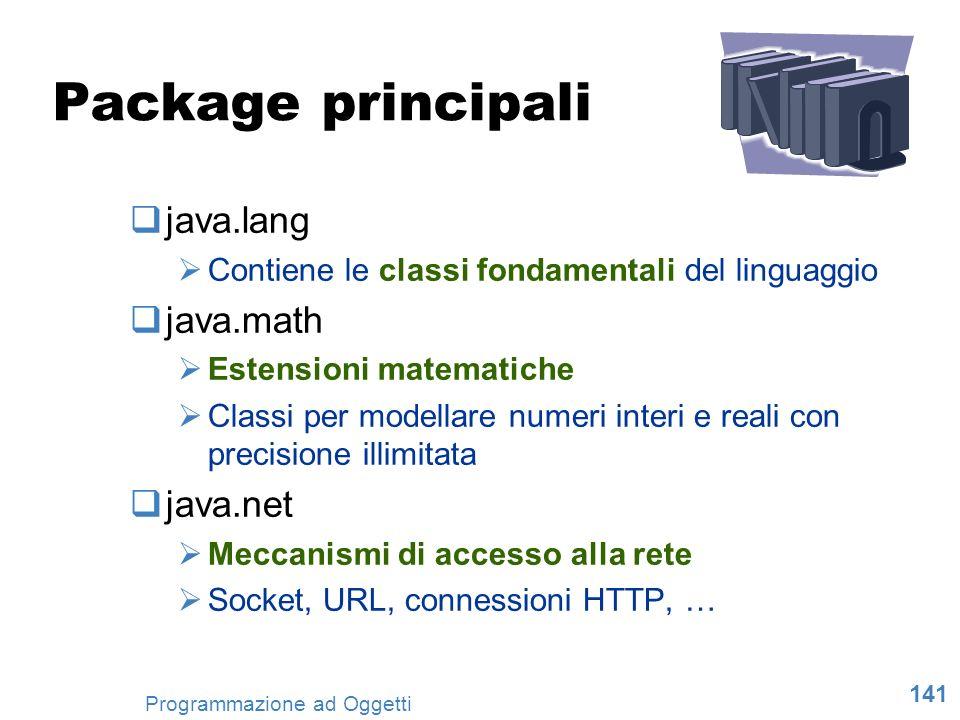 141 Programmazione ad Oggetti Package principali java.lang Contiene le classi fondamentali del linguaggio java.math Estensioni matematiche Classi per