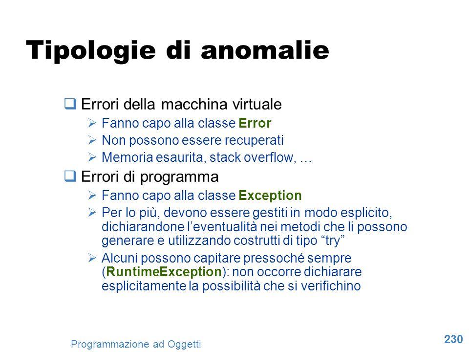 230 Programmazione ad Oggetti Tipologie di anomalie Errori della macchina virtuale Fanno capo alla classe Error Non possono essere recuperati Memoria