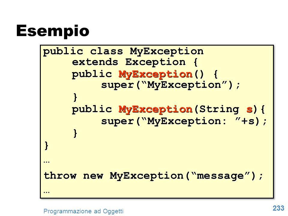 233 Programmazione ad Oggetti public class MyException extends Exception { public MyException() { super(MyException); } public MyException(String s){