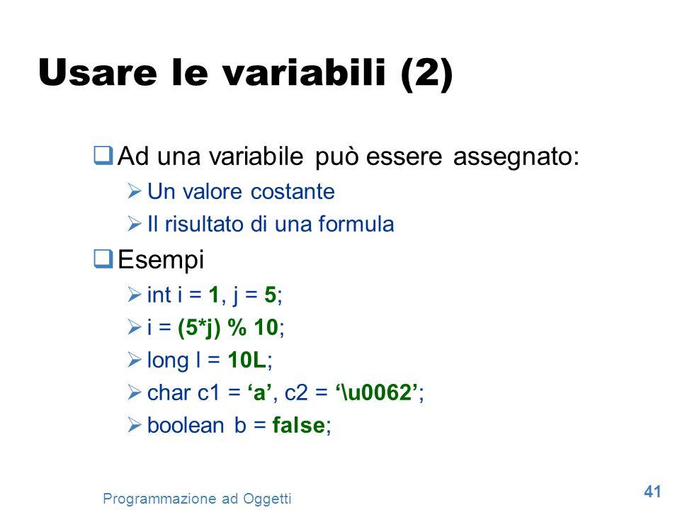 41 Programmazione ad Oggetti Usare le variabili (2) Ad una variabile può essere assegnato: Un valore costante Il risultato di una formula Esempi int i