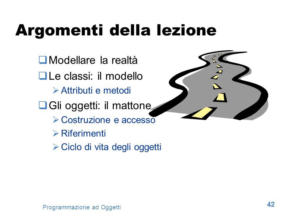 42 Programmazione ad Oggetti Argomenti della lezione Modellare la realtà Le classi: il modello Attributi e metodi Gli oggetti: il mattone Costruzione