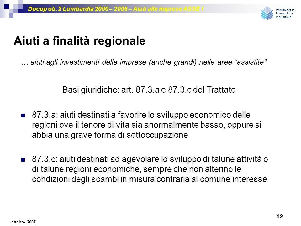Docup ob. 2 Lombardia 2000 – 2006 – Aiuti alle imprese ASSE 1 Istituto per la Promozione Industriale 12 ottobre 2007 Aiuti a finalità regionale Basi g