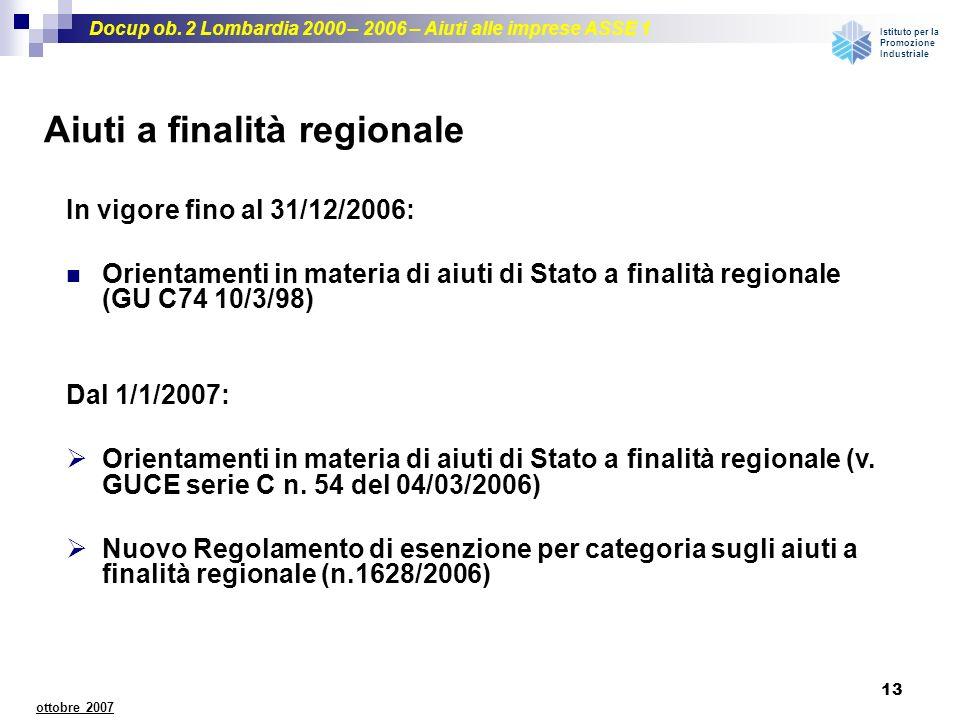 Docup ob. 2 Lombardia 2000 – 2006 – Aiuti alle imprese ASSE 1 Istituto per la Promozione Industriale 13 ottobre 2007 Aiuti a finalità regionale In vig