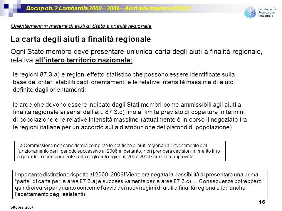 Docup ob. 2 Lombardia 2000 – 2006 – Aiuti alle imprese ASSE 1 Istituto per la Promozione Industriale 16 ottobre 2007 La carta degli aiuti a finalità r