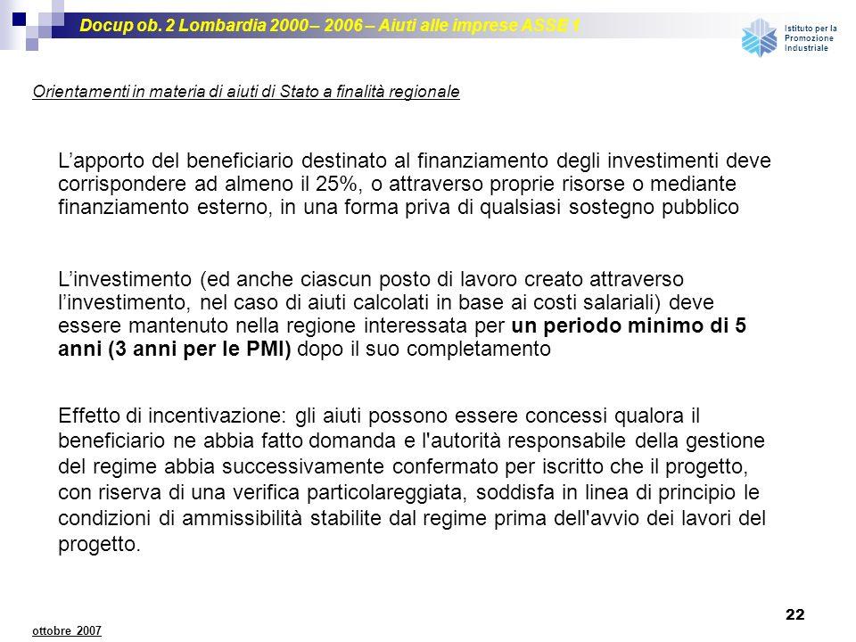 Docup ob. 2 Lombardia 2000 – 2006 – Aiuti alle imprese ASSE 1 Istituto per la Promozione Industriale 22 ottobre 2007 Lapporto del beneficiario destina