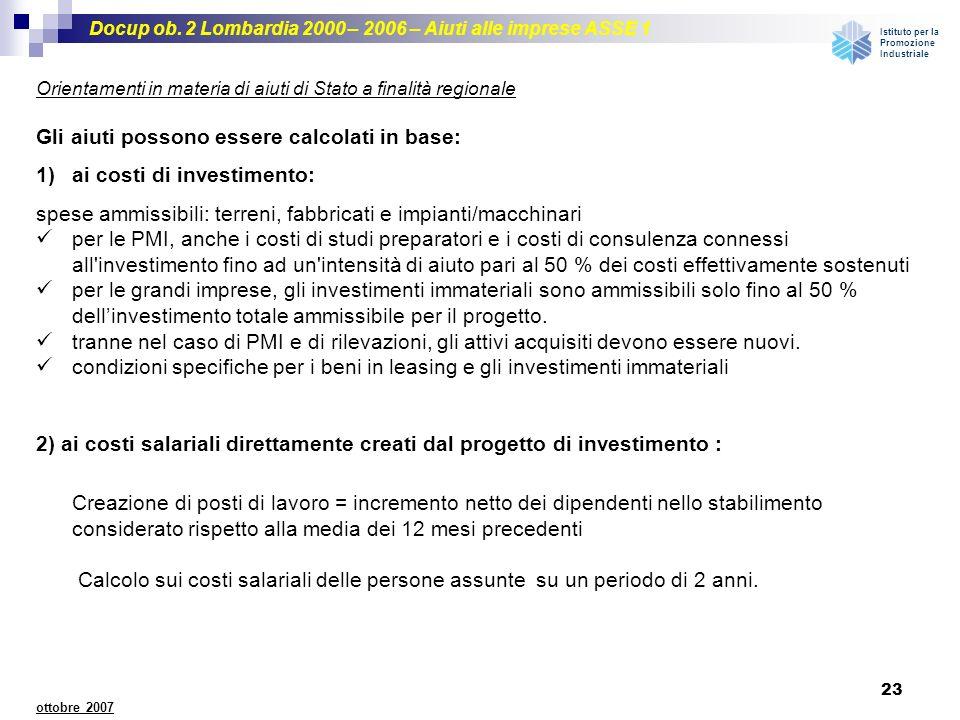 Docup ob. 2 Lombardia 2000 – 2006 – Aiuti alle imprese ASSE 1 Istituto per la Promozione Industriale 23 ottobre 2007 Orientamenti in materia di aiuti