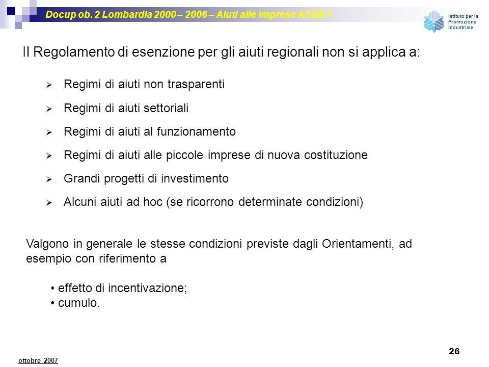 Docup ob. 2 Lombardia 2000 – 2006 – Aiuti alle imprese ASSE 1 Istituto per la Promozione Industriale 26 ottobre 2007 Il Regolamento di esenzione per g