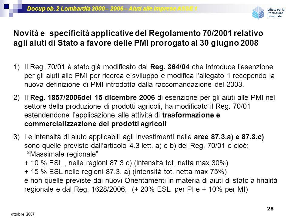 Docup ob. 2 Lombardia 2000 – 2006 – Aiuti alle imprese ASSE 1 Istituto per la Promozione Industriale 28 ottobre 2007 1)Il Reg. 70/01 è stato già modif
