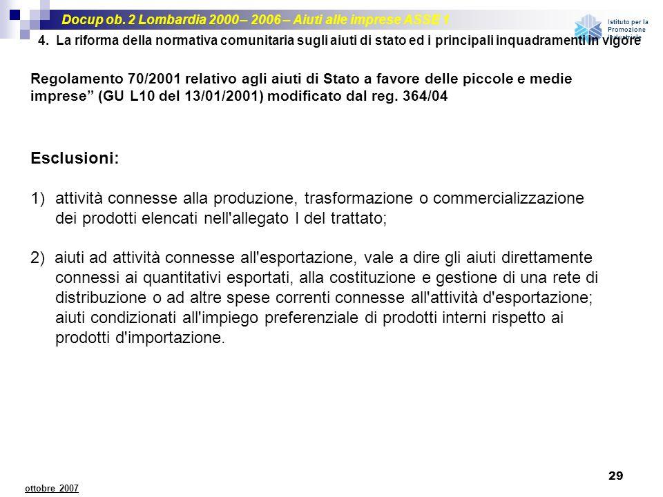 Docup ob. 2 Lombardia 2000 – 2006 – Aiuti alle imprese ASSE 1 Istituto per la Promozione Industriale 29 ottobre 2007 Regolamento 70/2001 relativo agli