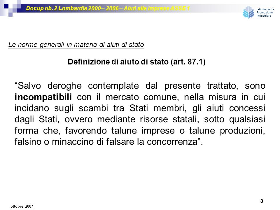 Docup ob. 2 Lombardia 2000 – 2006 – Aiuti alle imprese ASSE 1 Istituto per la Promozione Industriale 3 ottobre 2007 Salvo deroghe contemplate dal pres