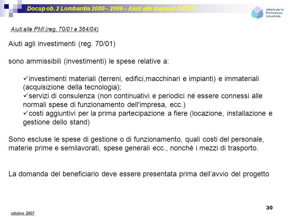 Docup ob. 2 Lombardia 2000 – 2006 – Aiuti alle imprese ASSE 1 Istituto per la Promozione Industriale 30 ottobre 2007 Aiuti alle PMI (reg. 70/01 e 364/