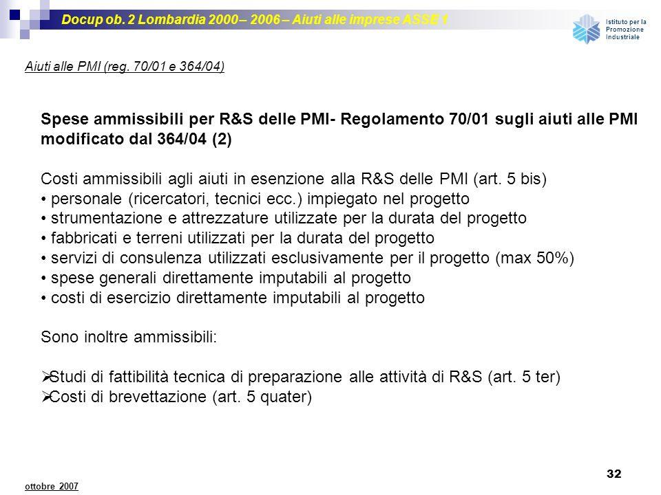 Docup ob. 2 Lombardia 2000 – 2006 – Aiuti alle imprese ASSE 1 Istituto per la Promozione Industriale 32 ottobre 2007 Spese ammissibili per R&S delle P