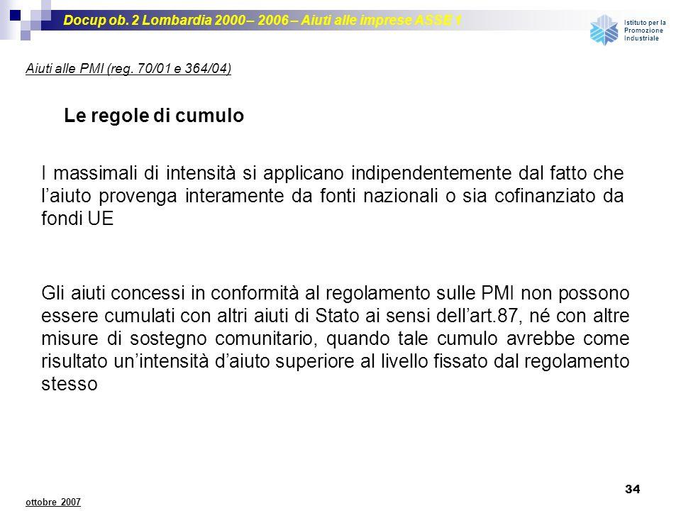 Docup ob. 2 Lombardia 2000 – 2006 – Aiuti alle imprese ASSE 1 Istituto per la Promozione Industriale 34 ottobre 2007 Aiuti alle PMI (reg. 70/01 e 364/