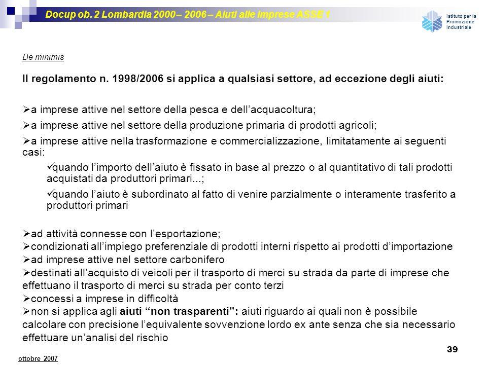 Docup ob. 2 Lombardia 2000 – 2006 – Aiuti alle imprese ASSE 1 Istituto per la Promozione Industriale 39 ottobre 2007 De minimis Il regolamento n. 1998